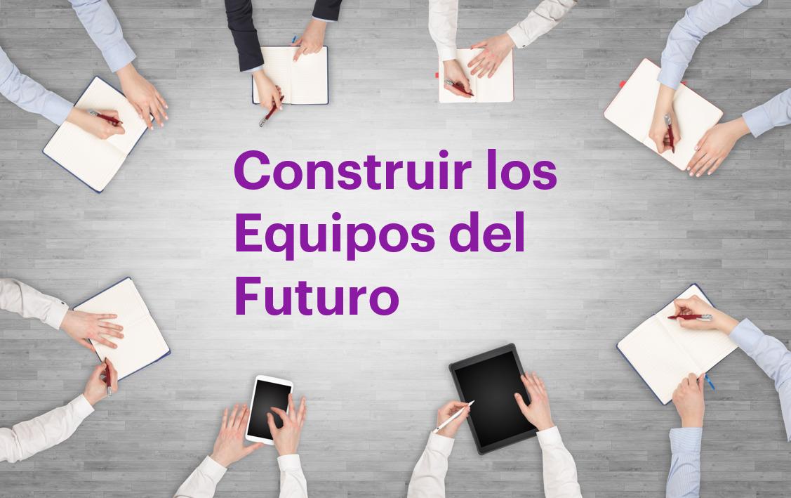 Nuevo Workshop In-Company Construir Equipos del Futuro